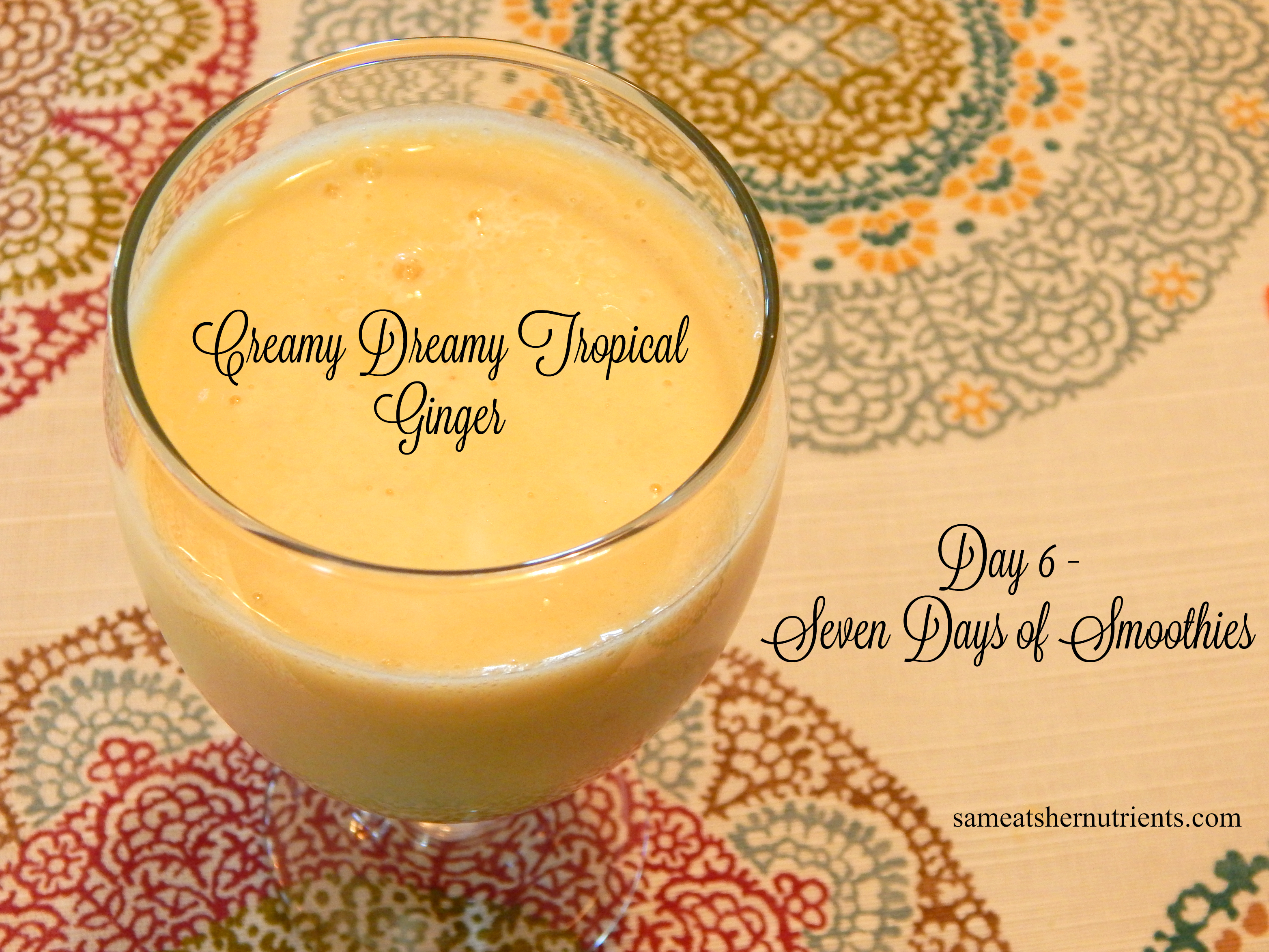 Creamy Dreamy Tropical Ginger - Seven Days of Smoothies - Day 6