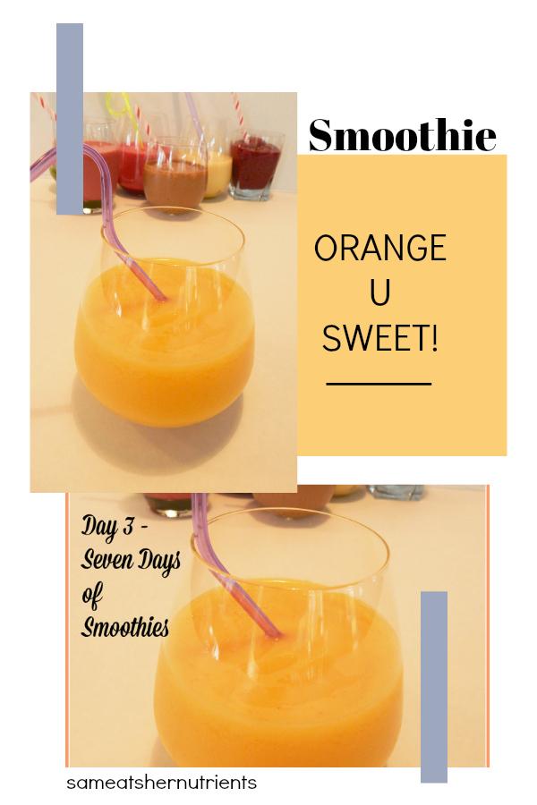 Seven Days of Smoothies Challenge -Orange U Sweet!