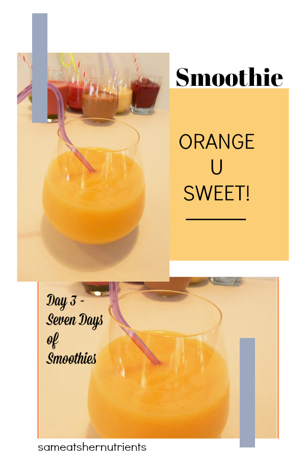 Seven Days of Smoothies Challenge -Orange U Sweet!