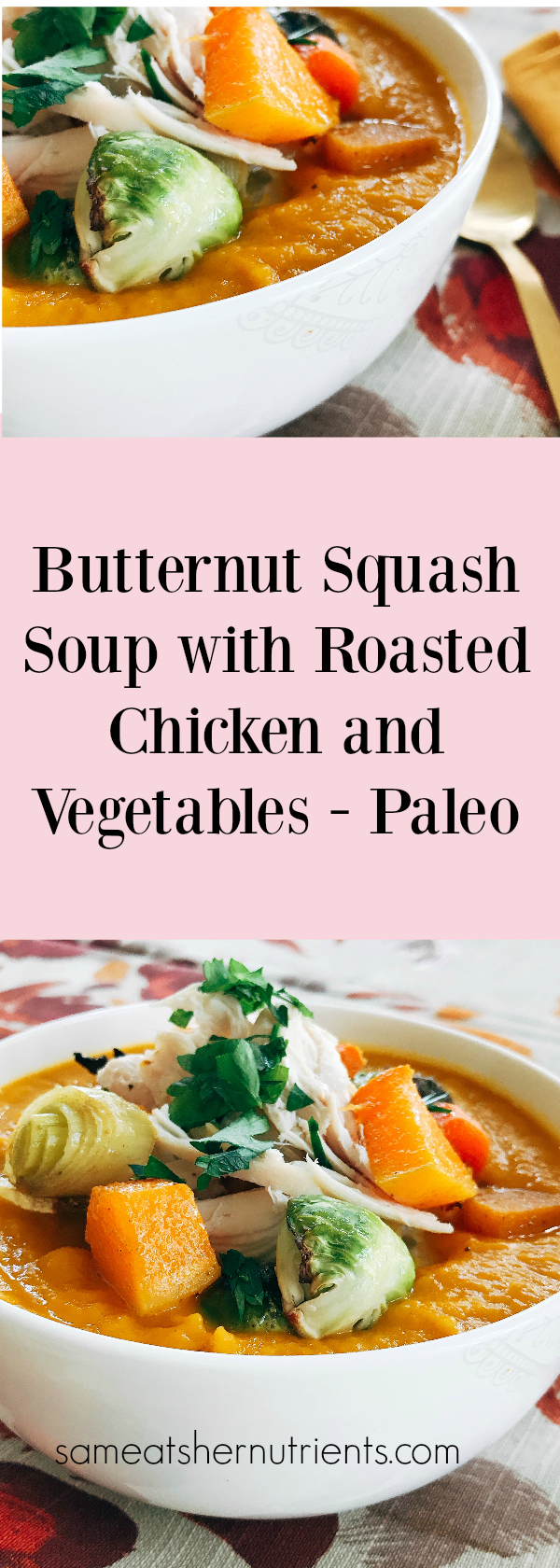 Butternut Squash Soup with Roasted Chicken and Vegetables - Paleo